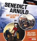 Benedict Arnold: Battlefield Hero or Selfish Traitor? (Fact Finders)