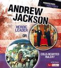 Andrew Jackson: Heroic Leader or Cold-hearted Ruler? (Fact Finders)