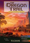 The Oregon Trail: An Interactive History Adventure (You Choose Books)