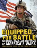 Equipped for Battle : Weapons, Gear, and Uniforms of America's Wars