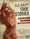 U.S. Navy True Stories : Tales of Bravery