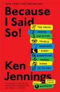 Because I Said So! : The Truth Behind the Myths, Tales and Warnings Every Generation Passes ...