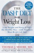 DASH Diet for Weight Loss : Lose Weight and Keep It off--The Healthy Way--with America's Mos...