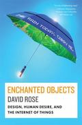 Enchanted Objects : What They Are, How to Create Them, and How They Will Improve Our Lives (T)