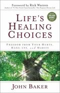 Life's Healing Choices : Freedom from Your Hurts, Hang-Ups, and Habits