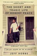 Short and Tragic Life of Robert Peace : A Brilliant Young Man Who Left Newark for the Ivy Le...