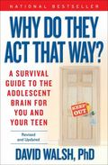 Why Do They Act That Way? - Revised and Updated: A Survival Guide to the Adolescent Brain fo...