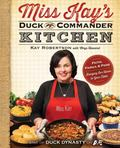 Miss Kay's Duck Commander Kitchen : Faith, Family, and Food--Bringing Our Home to Your Table
