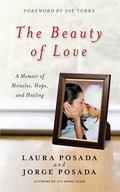 Beauty of Love : A Memoir of Miracles, Hope, and Healing