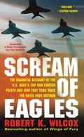 Scream of Eagles : The Dramatic Account of the U. S. Navy's Top Gun Fighter Pilots and How T...