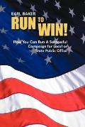 Run to Win! : How You Can Run a Successful Campaign for Local or State Public Office