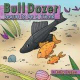 Bull Dozer Learns to be a Friend