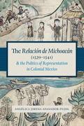 Relaci�n de Michoac�n (1539-1541) and the Politics of Representation in Colonial Mexico