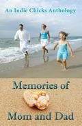 Memories of Mom and Dad : An Indie Chicks Anthology