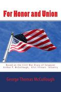For Honor and Union : Based on the Civil War Diary of Sergeant Arthur P. Mccullough, Company...
