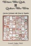 Writers Who Quilt, Quilters Who Write: Stories Stitched with Pens & Needles