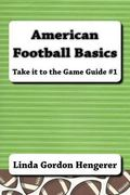 American Football Basics: Take it to the Game Guide #1 (Volume 1)
