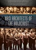 Nazi Architects of the Holocaust