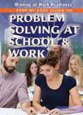 Step-By-Step Guide to Problem Solving at School and Work