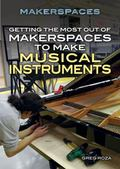 Getting the Most Out of Makerspaces to Make Musical Instruments