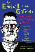 Eyeball in My Garden : And Other Spine-Tingling Poems
