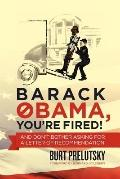 Barack Obama, You're Fired! : And Don't Bother Asking for a Letter of Recommendation