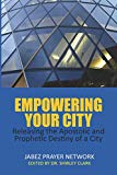 Empowering Your City: Releasing the Apostolic and Prophetic Destiny of a City