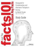 Studyguide for Complementary and Alternative Therapies in Nursing by Mariah Snyder, Isbn 978...