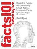 Studyguide for Psychiatric Mental Health Nursing : Concepts of Care in Evidence-Based Practi...
