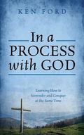 In a Process with God : Learning How to Surrender and Conquer at the Same Time