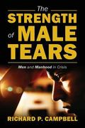 Strength of Male Tears : Men and Manhood in Crisis