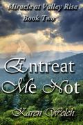 Entreat Me Not: Miracle at Valley Rise--Book Two