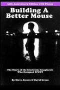 Building a Better Mouse, 30th Anniversary Edition : The Story of the Electronic Imagineers W...