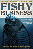 Fishy Business: The Fifth Guppy Anthology