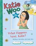 What Happens Next, Katie? : Writing a Narrative with Katie Woo