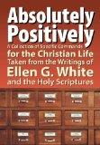 Absolutely Positively: A Collection of Specific Commands for the Christian Life, Taken from ...