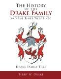 The History of the Drake Family and the Times They Lived: This is a Study into the Genealogy...