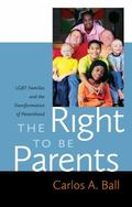 Right to Be Parents : LGBT Families and the Transformation of Parenthood