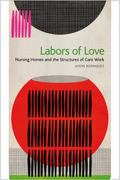 Labors of Love : Nursing Homes and the Structures of Care Work