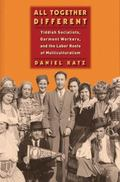 All Together Different : Yiddish Socialists, Garment Workers, and the Labor Roots of Multicu...