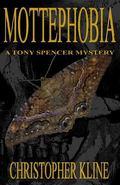 Mottephobia : A Tony Spencer Mystery