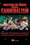 Masters Of Taboo: Cannibalism, Digesting The Human Condition: The Definitive International C...
