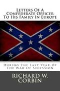 Letters of a Confederate Officer to His Family in Europe : During the Last Year of the War o...