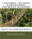 Coaching, Training & Developing The Retail Manager: The Retail Leadership Bridge