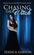Chasing the Witch : Boston Witches Book 2