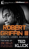 Robert Griffin III: Athlete, Leader, Believer