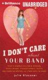 I Don't Care About Your Band: What I Learned from Indie Rockers, Trust Funders, Pornographer...