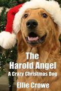 THE HAROLD ANGEL A Crazy Christmas Dog