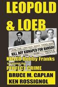 Leopold and Loeb Killed Bobby Franks : ... to Commit the Perfect Crime...