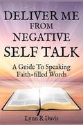 Deliver Me from Negative Self Talk : A Guide to Speaking Faith-Filled Words